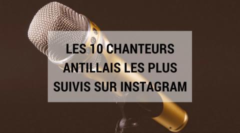 Top 10 des chanteurs antillais les plus suivis sur Instagram